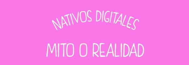 NATIVOS DIGITALES MITO O REALIDAD